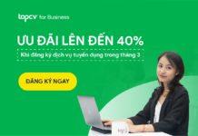 Ưu đãi lên đến 40% khi đăng ký dịch vụ tuyển dụng của TopCV trong tháng 3