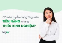 Tuyển dụng nhân sự: Có nên chọn ứng viên tiềm năng nhưng thiếu kinh nghiệm?